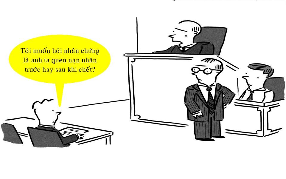 Những câu hỏi 'hóc búa' của luật sư khiến bạn chỉ muốn ấn nút report ngay lập tức